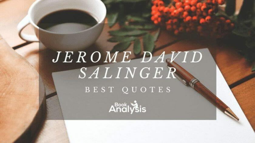 Jerome David Salinger's Top 10 Best Quotes